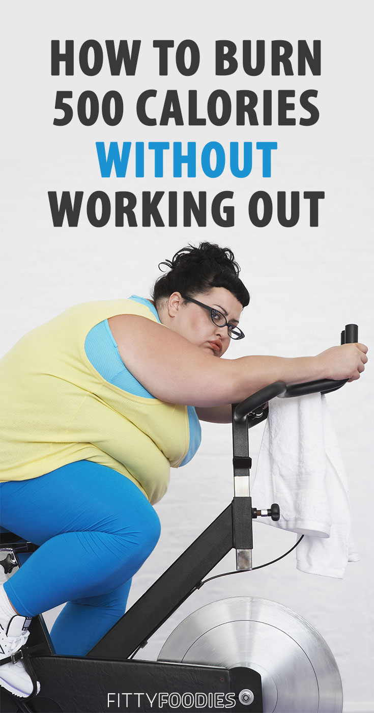 How To Burn 500 Calories Without Working Out   Lose Weight Without Working Out   Burn Calories Without Exercise
