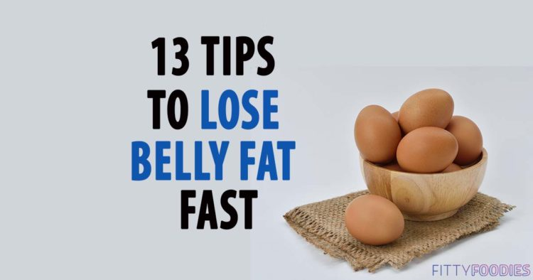 13 Tips To Lose Belly Fat Fast - FittyFoodies